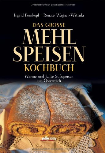 Suchen : Das groe Mehlspeisenkochbuch: Warme und kalte Sspeisen aus sterreich